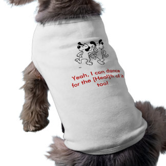 Dancing_Dogs, Yeah, I can dance for the [Heal]t... Shirt
