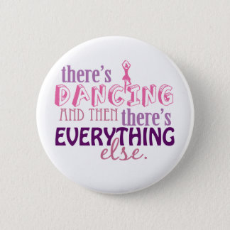 Dancing is Everything Pinback Button