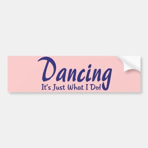 Dancing its what I do Bumper Sticker