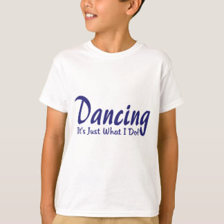 Dancing its what I do T-Shirt