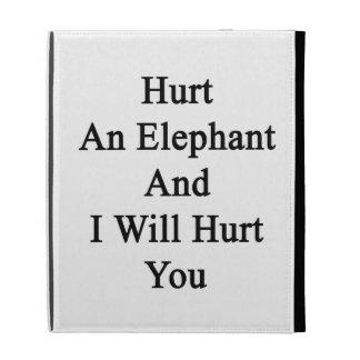 Dañe un elefante y le dañaré