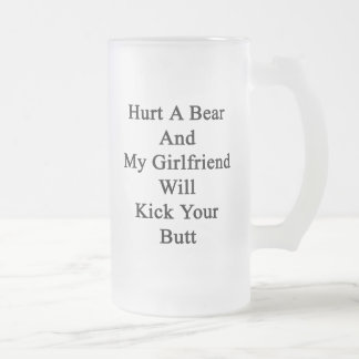 Dañe un oso y mi novia golpeará su extremo con el  taza