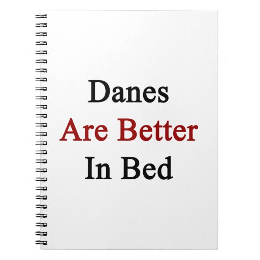 Danes Are Better In Bed Spiral Note Book