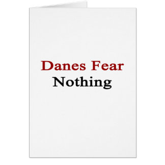 Danes Fear Nothing Greeting Card