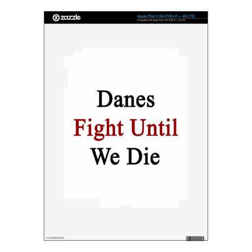 Danes Fight Until We Die Decal For iPad 3