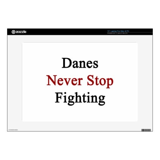 Danes Never Stop Fighting Skins For Laptops