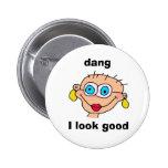 dang, I look good Button