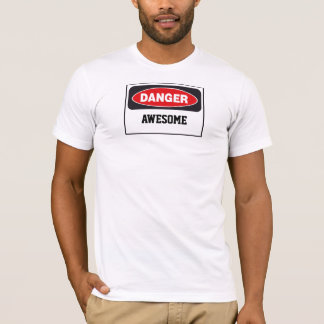 Danger: AWESOME!!! T-Shirt