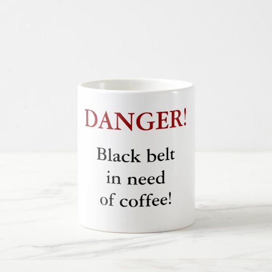 DANGER! Black belt in need of coffee! Coffee Mug