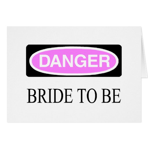 Danger Bride To Be Greeting Card