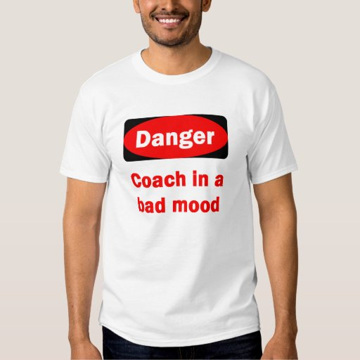 DANGER Coach in a bad mood T-Shirt