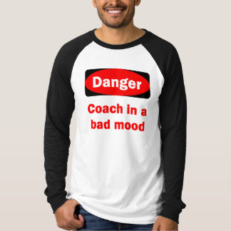 Danger! Coach In a Bad Mood T-shirt