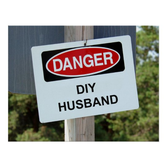 Danger DIY Husband Sign Poster