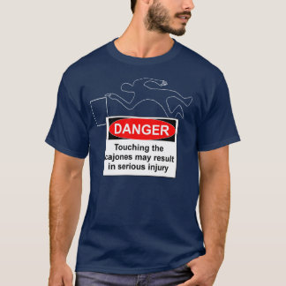 DANGER! - Do Not Touch the Cajones (Plural) T-Shirt