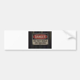 DANGER Do not walk on ceiling Bumper Sticker