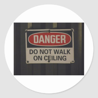 DANGER Do not walk on ceiling Round Stickers