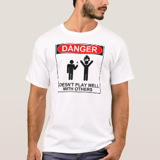 Danger: Doesn't Play Well With Others T-Shirt