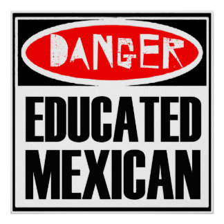 Danger Educated Mexican -- T-Shirt Poster