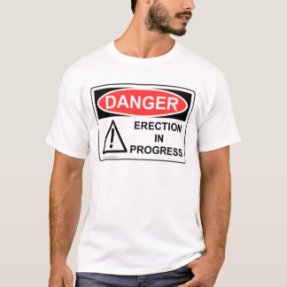 DANGER Erection In Progress T-Shirt