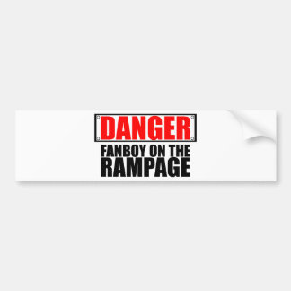 DANGER Fanboy on the Rampage Bumper Stickers
