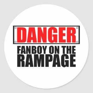 DANGER: Fanboy on the Rampage Classic Round Sticker