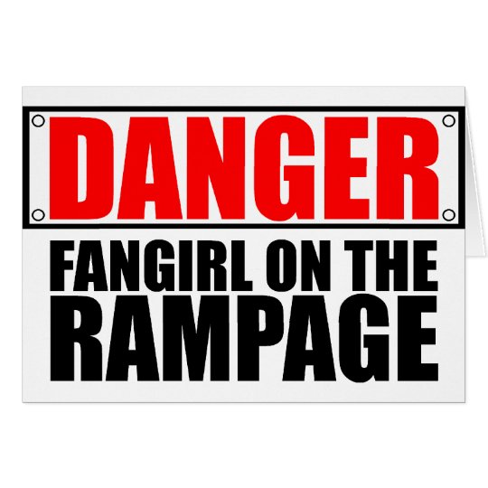 DANGER: Fangirl on the Rampage Card