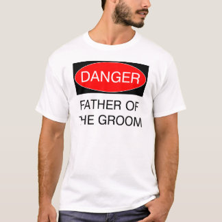 Danger - Father Of The Groom Funny Wedding T-Shirt