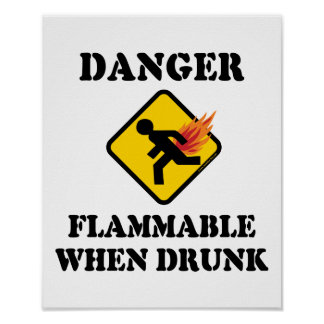 Danger Flammable When Drunk - Funny Fart Humor Poster