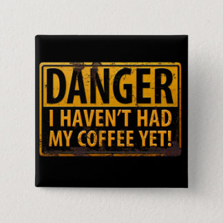 DANGER I Havent Had My Coffee Yet! Funny Caffeine Button