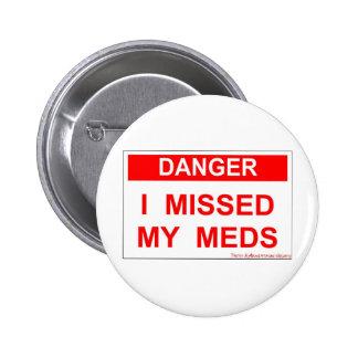 Danger - I Missed My Meds 2 Inch Round Button