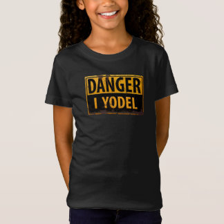DANGER, I YODEL Metal Warning Caution Warning Sign T-Shirt