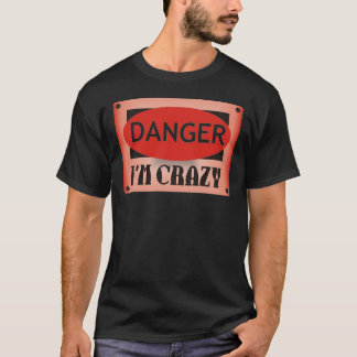 Danger,I'm Crazy! T-Shirt