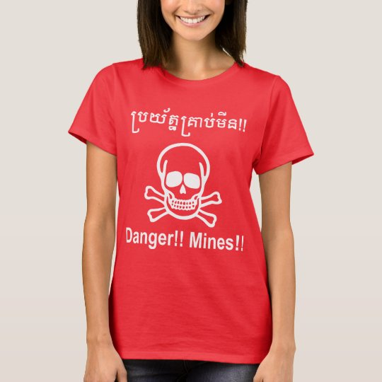 Danger!! Mines!! ☠ Cambodian Khmer Sign ☠ T-Shirt