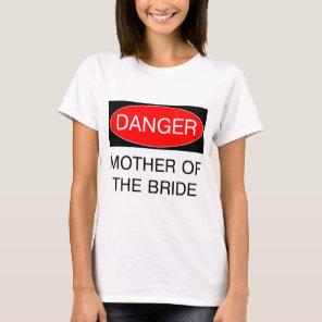 Danger - Mother Of The Bride Funny Wedding T-Shirt