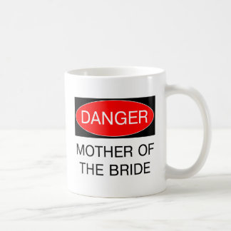 Danger - Mother Of The Bride Funny Wedding T-Shirt Classic White Coffee Mug