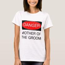 Danger - Mother Of The Groom Funny Wedding T-Shirt