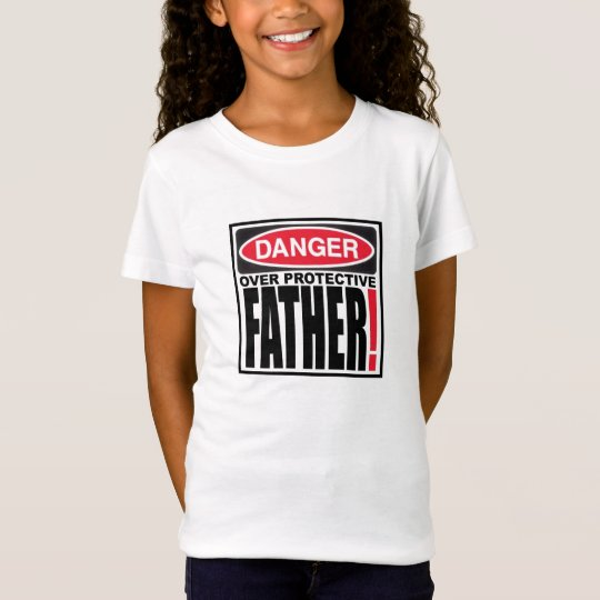 DANGER OVER PROTECTIVE FATHER T-Shirt