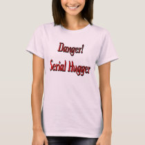 Danger! Serial Hugger Shirt
