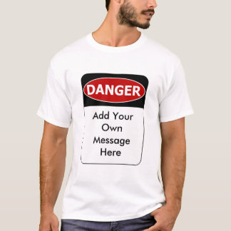 Danger Sign 2 - Add Your Own Message T-Shirt