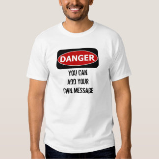 Danger Sign 3 - Add Your Own Message Shirt