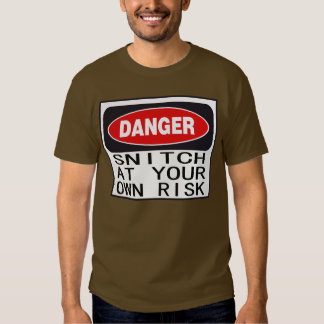 Danger Snitch At your Own Risk -- T-Shirt