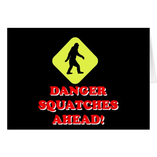 Danger squatches ahead card