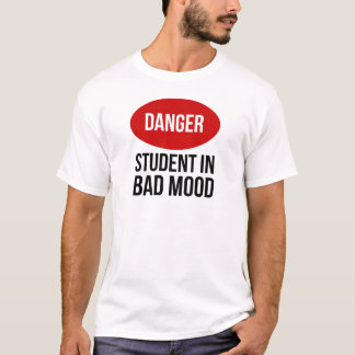 Danger Student In Bad Mood T-Shirt