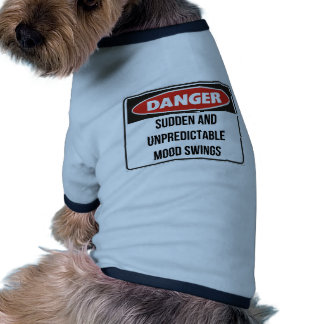 Danger - Sudden and unpredictable mood swings Pet Clothes