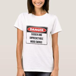 Danger - Sudden and unpredictable mood swings T-Shirt