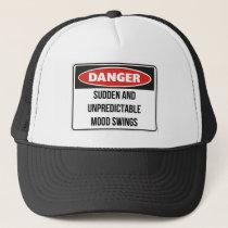 Danger - Sudden and unpredictable mood swings Trucker Hat