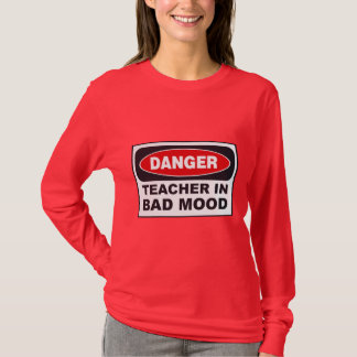 Danger Teacher- Bad Mood T-Shirt