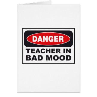 Danger: Teacher in Bad Mood Card