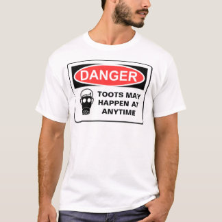 DANGER TOOTS MAY HAPPEN AT A... T-Shirt