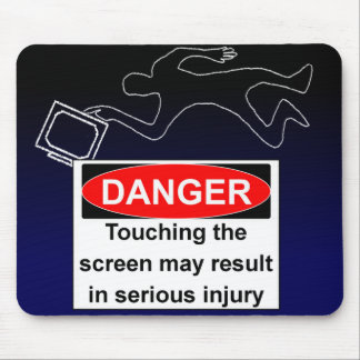 DANGER - Touching the screen may result in injury Mouse Pads